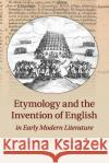 Etymology and the Invention of English in Early Modern Literature Hannah Crawforth 9781107614550 Cambridge University Press
