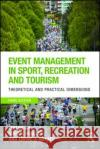 Event Management in Sport, Recreation and Tourism: Theoretical and Practical Dimensions Cheryl Mallen Lorne J. Adams 9781138234765 Routledge