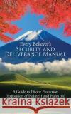 Every Believers Security and Deliverance Manual: A Guide to Divine Protection (Exposition of Psalm 91 and Psalm 34)