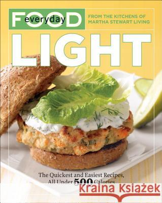 Everyday Food: Light: The Quickest and Easiest Recipes, All Under 500 Calories Martha Stewart Living Magazine 9780307718099 Clarkson N Potter Publishers - książka