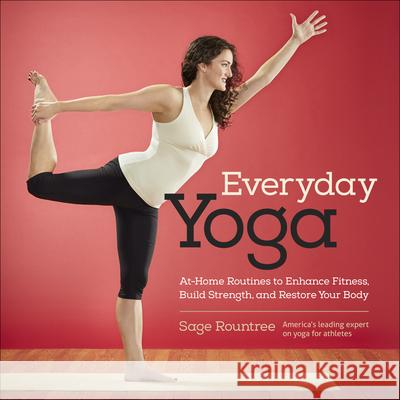 Everyday Yoga: At-Home Routines to Enhance Fitness, Build Strength, and Restore Your Body Sage Rountree 9781937715359 VeloPress - książka