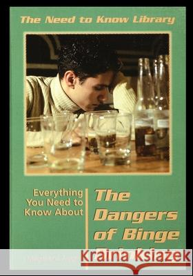 Everything You Need to Know about the Dangers of Binge Drinking Magdalena Alagna 9781435886698 Rosen Publishing Group - książka