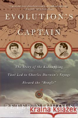 Evolution's Captain: The Story of the Kidnapping That Led to Charles Darwin's Voyage Aboard the Beagle Peter Nicholls 9780060088781 Harper Perennial - książka
