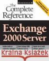 Exchange 2000 Server: The Complete Reference Scott Schnoll Bill English Nick Cavalancia 9780072127393 McGraw-Hill/Osborne Media