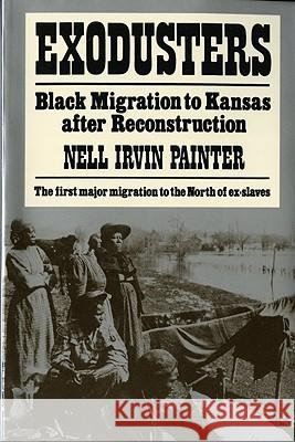Exodusters: Black Migration to Kansas After Reconstruction Nell Irvin Painter 9780393009514 W. W. Norton & Company - książka