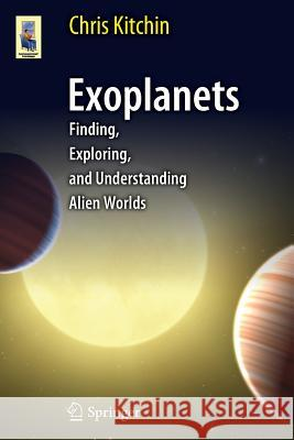 Exoplanets : Finding, Exploring, and Understanding Alien Worlds  Kitchin 9781461406433  - książka