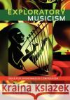 Exploratory Musicism: Ideas for Spontaneous Composition Karlton Hester 9781609271329 University Readers