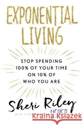 Exponential Living: Stop Spending 100% of Your Time on 10% of Who You Are Sheri Riley Usher 9781101989029 New American Library - książka