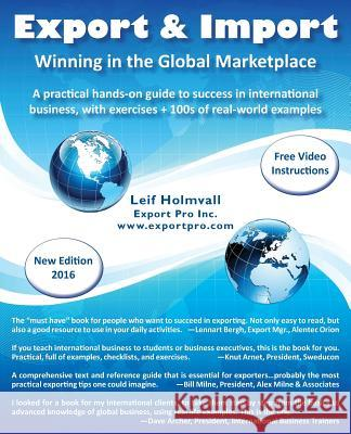 Export & Import - Winning in the Global Marketplace : A Practical Hands-On Guide to Success in International Business, with 100s of Real-World Examples Leif Holmvall 9780968114810 Export Pro Inc. - książka