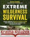 Extreme Wilderness Survival: Essential Knowledge from the Basics to Surviving in the Woods for 30 Days or More Craig Caudill 9781624143366 Page Street Publishing