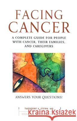 Facing Cancer: A Complete Guide for People with Cancer, Their Families, and Caregivers Mikkael A. Sekeres Theodore Stern 9780071414913 McGraw-Hill Professional Publishing - książka