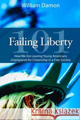 Failing Liberty 101 : How We Are Leaving Young Americans Unprepared for Citizenship in a Free Society William Damon 9780817913649 Hoover Institution Press - książka