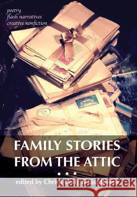 Family Stories from the Attic: Bringing Letters and Archives Alive Through Creative Nonfiction, Flash Narratives, and Poetry Christi Craig Lisa Rivero 9780990653042 Hidden Timber Books - książka