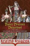 Fancy Dresses Described: A Glossary of Victorian Costumes Arden Holt 9780486814254 Dover Publications