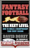 Fantasy Football the Next Level: How to Build a Championship Team Every Season