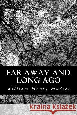 Far Away and Long Ago William Henry Hudson 9781490429069 Createspace - książka