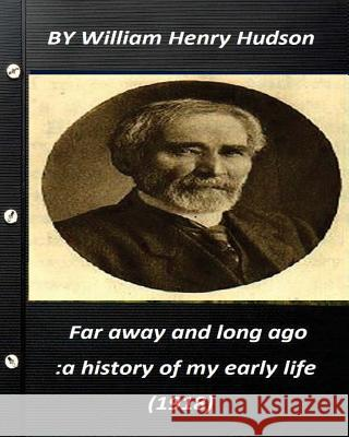 Far Away and Long Ago: A History of My Early Life (1918) by William Henry Hudso William Henry Hudson 9781522985945 Createspace Independent Publishing Platform - książka
