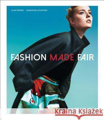 Fashion Made Fair: Modern Innovative Sustainable Ellen Kohrer Magdalena Schaffrin 9783791381763 Prestel Publishing - książka