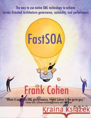 Fast Soa: The Way to Use Native XML Technology to Achieve Service Oriented Architecture Governance, Scalability, and Performance Frank Cohen 9780123695130 Morgan Kaufmann Publishers - książka