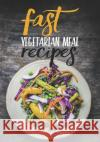 Fast Vegetarian Meal Recipes: Blank Recipe Cookbook, 7 X 10, 100 Blank Recipe Pages