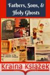 Fathers, Sons, & Holy Ghosts: Baseball as a Spiritual Experience Austin Gisriel 9781542677349 Createspace Independent Publishing Platform