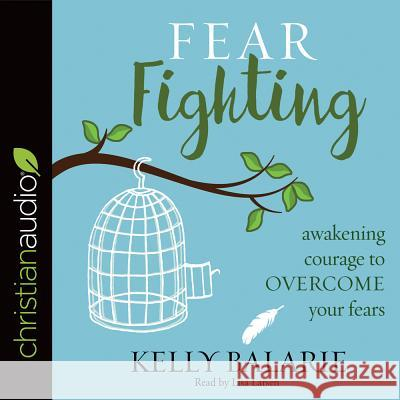 Fear Fighting: Awakening Courage to Overcome Your Fears - audiobook Kelly Balarie 9781683661764 Christianaudio - książka