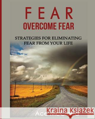 Fear: Overcome Fear: Strategies for Eliminating Fear from Your Life Ace McCloud 9781640480261 Pro Mastery Publishing - książka