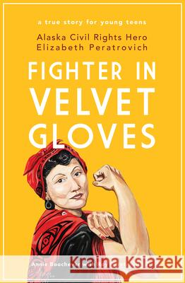 Fighter in Velvet Gloves: Alaska Civil Rights Hero Elizabeth Peratrovich Annie Boochever Roy A. Peratrovic 9781602233706 University of Alaska Press - książka