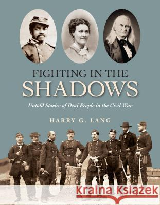 Fighting in the Shadows: Untold Stories of Deaf People in the Civil War Harry G. Lang 9781563686801 Gallaudet University Press - książka
