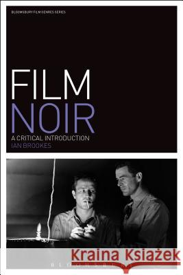 Film Noir: A Critical Introduction Ian Brookes 9781780933139 Bloomsbury Academic - książka