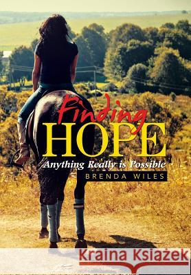 Finding Hope : Anything Really Is Possible Brenda Wiles 9781524549541 Xlibris - książka