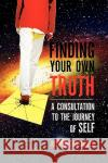 Finding Your Own Truth Reed R. Critchfield 9781450039406 Xlibris Corporation