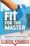 Fit for the Master: Glorifying God in a Healthy Body John Lehman 9780998881287 Great Writing