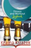 Fitness and Workout Logbook: 50 Pages, 5.5- X 8.5- Craft Beer