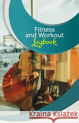 Fitness and Workout Logbook: 50 Pages, 5.5- X 8.5- World Traveler Fitness Journal Publishing 9781544226088 Createspace Independent Publishing Platform - książka