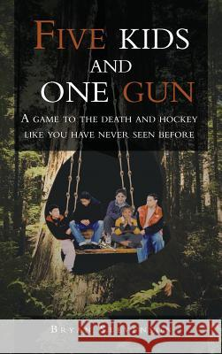 Five Kids and One Gun: A Game to the Death and Hockey Like You Have Never Seen Before Bryan Stevenson 9781468587371 Authorhouse - książka