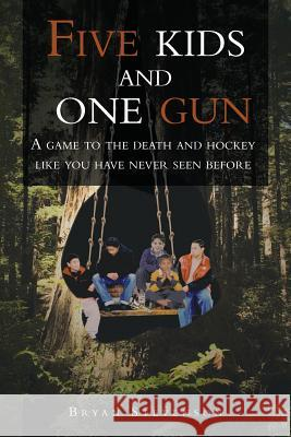 Five Kids and One Gun: A Game to the Death and Hockey Like You Have Never Seen Before Bryan Stevenson 9781468587388 Authorhouse - książka