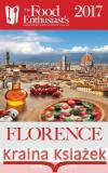 Florence - 2017: The Food Enthusiast's Complete Restaurant Guide Andrew Delaplaine 9781640220218 Gramercy Park Press