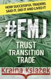 #FMJ Trust Transition Trade: How Successful Traders Said It, Did It and Lived It Jane Gallina 9781773028873 Jane Gallina