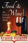 Food and Wine: The Secrets of Successful Pairing