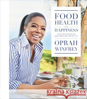 Food, Health, and Happiness: 115 On-Point Recipes for Great Meals and a Better Life Oprah Winfrey 9781250126535 Flatiron Books - książka