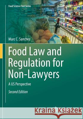 Food Law and Regulation for Non-Lawyers : A US Perspective Marc C. Sanchez 9783030100971 Springer - książka