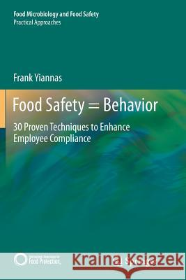 Food Safety = Behavior : 30 Proven Techniques to Enhance Employee Compliance Frank Yiannas 9781493943951 Springer - książka