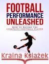 Football Performance Unleashed: How to Become the Complete Football Player Bruno Luis   9780993540417 Bruno Luis