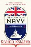For the Love of the Navy: A Celebration of the British Armed Forces Ray Hamilton 9781786850645 Summersdale