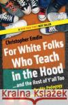 For White Folks Who Teach in the Hood... and the Rest of Y'All Too: Reality Pedagogy and Urban Education Christopher Emdin 9780807028025 Beacon Press