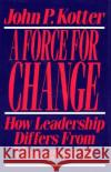 Force for Change: How Leadership Differs from Management John P. Kotter 9780029184653 Free Press