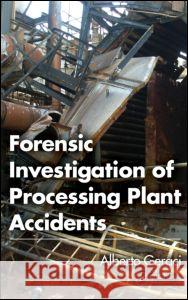 Forensic Investigation of Processing Plant Accidents Alberto Geraci   9781466569751 CRC Press Inc - ksi��ka