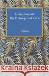 Foundations of the Philosophy of Value An Examination of Value and Value Theories Osborne, H. 9781316626054