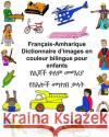 Francais-Amharique Dictionnaire D'Images En Couleur Bilingue Pour Enfants Richard Carlso Kevin Carlson 9781544993119 Createspace Independent Publishing Platform